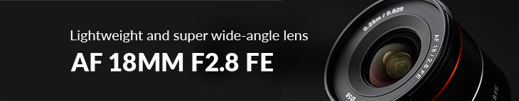 Lightweight and super wide-angle lens ~ AF 18MM F2.8 FE