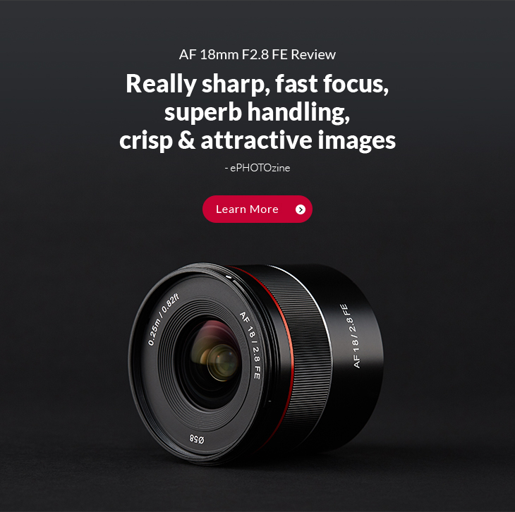 AF 18m F2.8 FE Review ~ Really sharp, fast focus, superb handling, crisp & attractive images